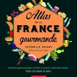 L'Atlas de la France Gourmande, aujourd'hui en librairie !